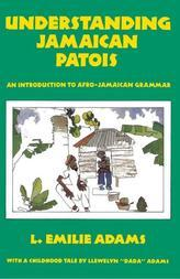 Understanding Jamaican Patois: An Introduction to Afro-Jamaican Grammar