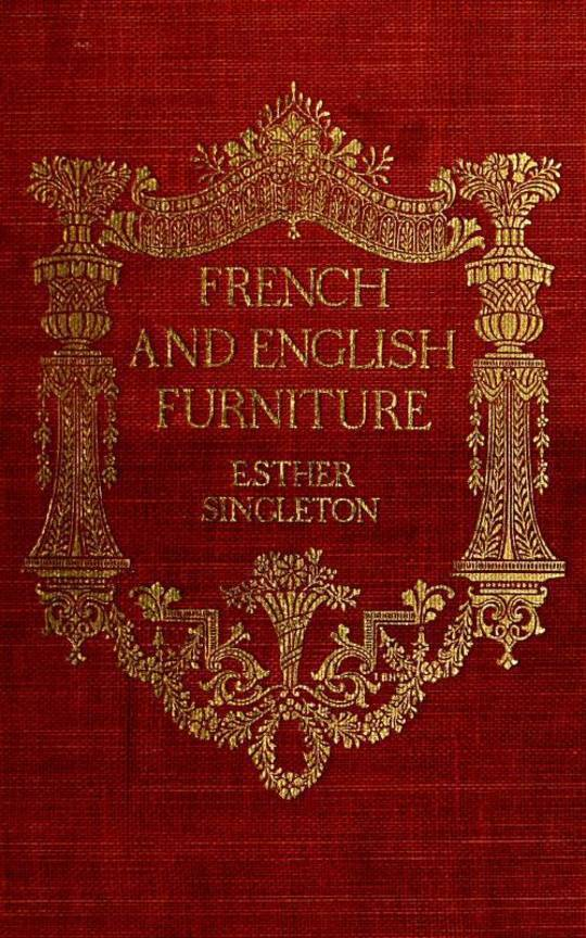 French and English furniture distinctive styles and periods described and illustrated