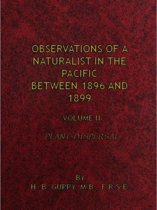 Observations of a Naturalist in the Pacific Between 1896 and 1899, v. 2 Plant-Dispersal