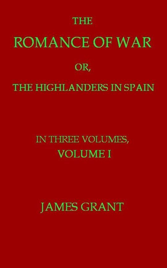 The Romance of War, Volume 1 (of 3) or, The Highlanders in Spain