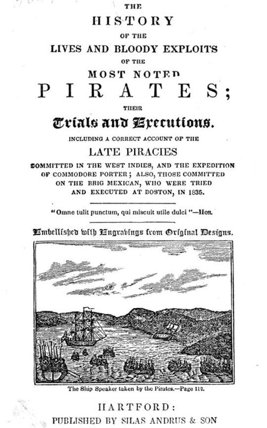 The History of the Lives and Bloody Exploits of the Most Noted Pirates; Their Trials and Executions Including a Correct Account of the Late Piracies Committed in the West-Indies, and the Expedition of Commodore Porter; also, Those Committed on the Brig Mexican, Who Were Tried and Executed at Boston, in 1835