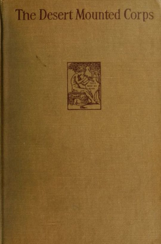 The Desert Mounted Corps An Account of the Cavalry Operations in Palestine and Syria 1917 - 1918