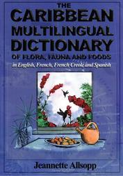 The Caribbean Multilingual Dictionary of Flora, Faunaand Foods