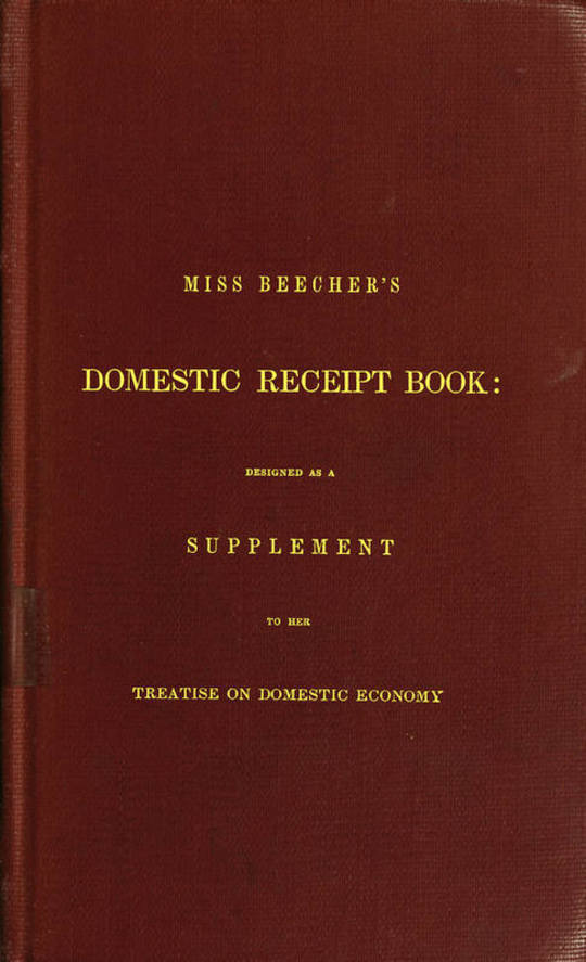 Miss Beecher's Domestic Receipt Book Designed as a Supplement to Her Treatise on Domestic Economy