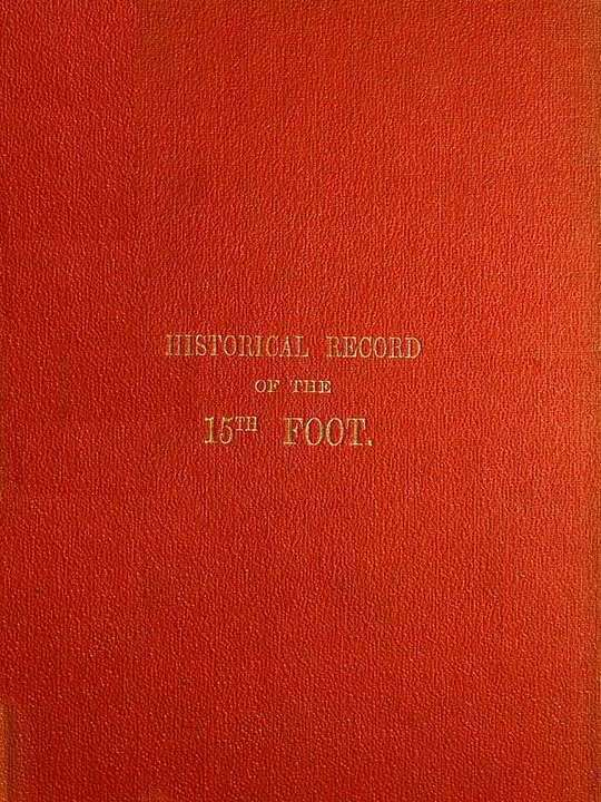 Historical Record of the Fifteenth or The Yorkshire East Riding Regiment of Foot: From Its Formation in 1685 to 1848