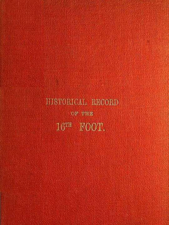 Historical Record of the Sixteenth, or, The Bedfordshire Regiment of Foot: From Its Formation in 1688 to 1848