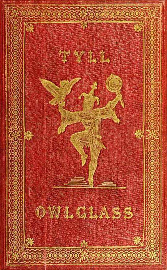 The Marvellous Adventures and Rare Conceits of Master Tyll Owlglass Newly collected, chronicled and set forth, in our English tongue