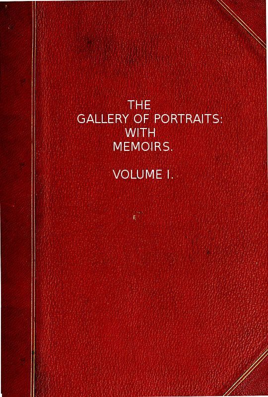 The Gallery of Portraits: with Memoirs. Volume 1 (of 7)
