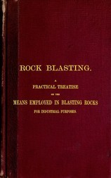 Rock Blasting A Practical Treatise on the Means Employed in Blasting Rocks for Industrial Purposes