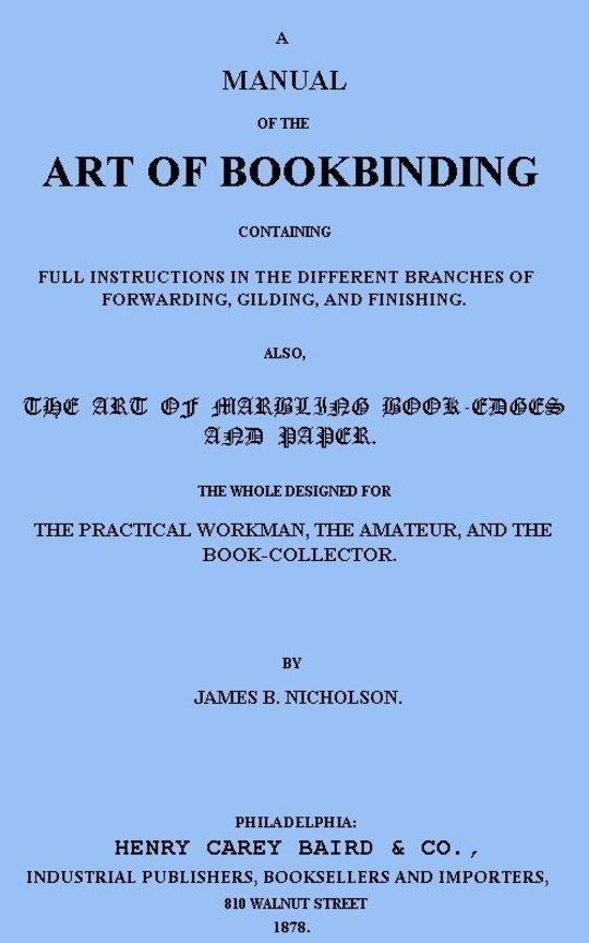 A Manual of the Art of Bookbinding Containing full instructions in the different branches of forwarding, gilding, and finishing.