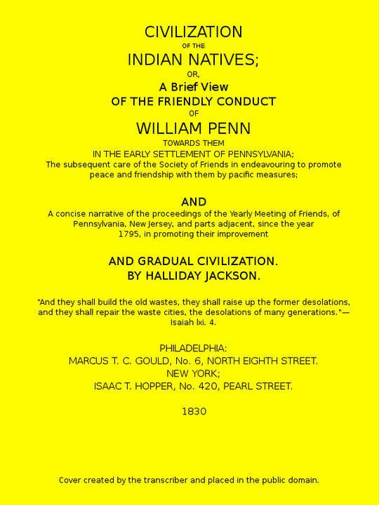 Civilization of the Indian Natives or, a Brief View of the Friendly Conduct of William Penn Towards Them in the Early Settlement of Pennsylvania