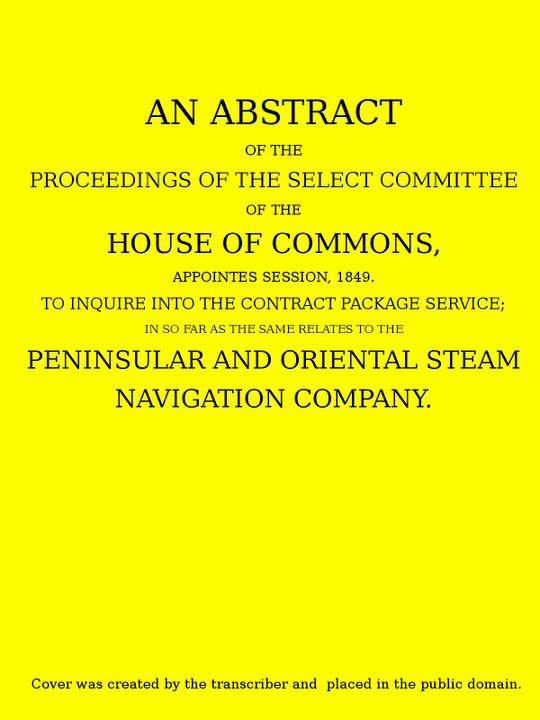 An Abstract of the Proceedings of the Select Committee of the House of Commons, Appointed Session, 1849, to Inquire Into the Contract Packet Service