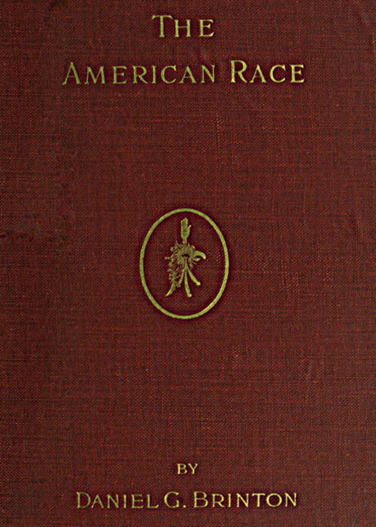 The American Race A Linguistic Classification and Ethnographic Description of the Native Tribes of North and South America