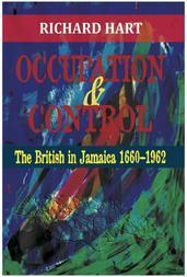 Occupation & Control: The British in Jamaica 1660-1962