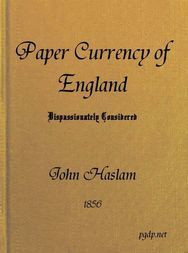 The Paper Currency of England Dispassionately Considered With Suggestions Towards a Practical Solution of the Difficulty