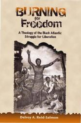 Burning for Freedom: A Theology of the Black Atlantic Struggle for Liberation