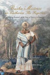 Busha's Mistress or Catherine The Fugitive: A Stirring Romance of the Days of Slavery in Jamaica