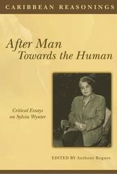 Caribbean Reasonings - After Man, Towards the Human: Critical Essays on Sylvia Wynter