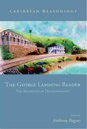 Caribbean Reasonings - The George Lamming Reader: The Aesthetics of Decolonisation