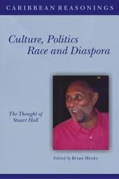 Caribbean Reasonings - Culture, Politics, Race and Diaspora: The Thought of Stuart Hall