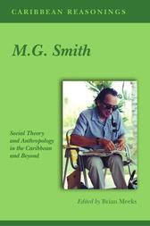 Caribbean Reasonings - M.G. Smith: Social Theory and Anthropology in the Caribbean and Beyond