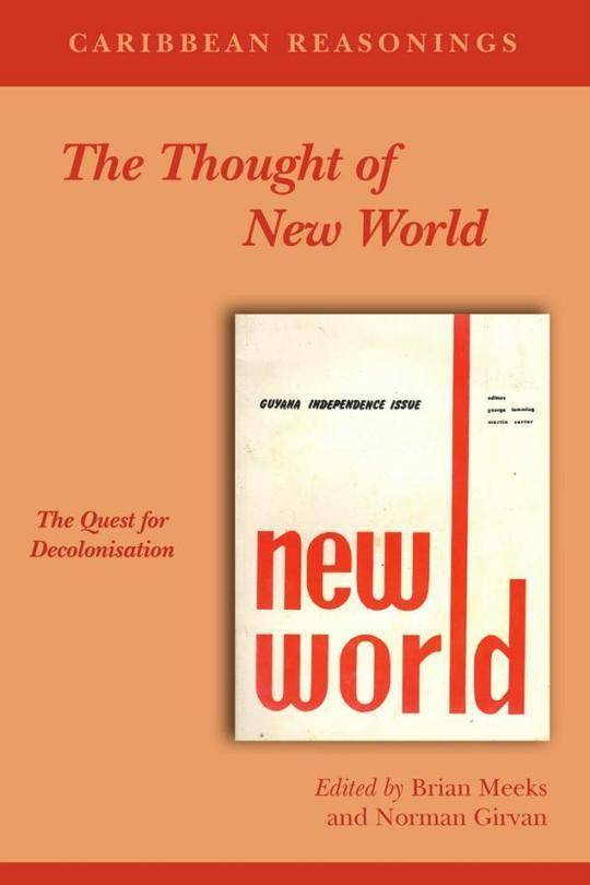 Caribbean Reasonings: The Thought of New World, the Quest for Decolonisation