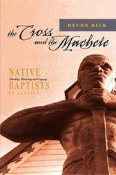 The Cross and the Machete: Native Baptists of Jamaica - Identity, Ministry and Legacy