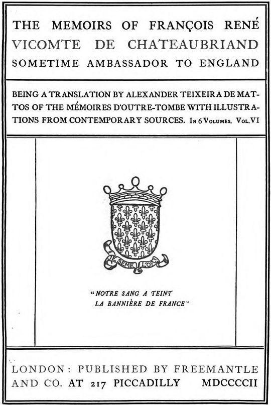 The Memoirs of François René Vicomte de Chateaubriand sometime Ambassador to England. Volume 6 (of 6) Mémoires d'outre-tombe