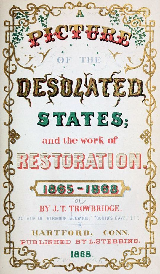 A Picture of the Desolated States and the Work of Restoration. 1865-1868