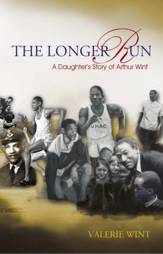 The Longer Run: A Daughter's Story of Arthur Wint