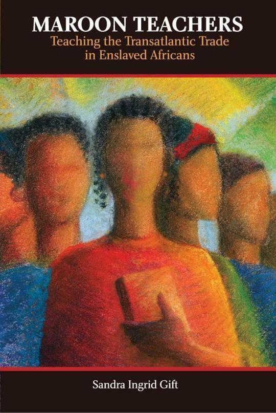 Maroon Teachers: Teaching the Transatlantic Trade in Enslaved Africans