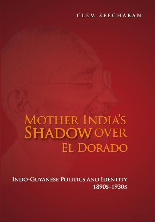 Mother India's Shadow Over El Dorado: Indo-Guyanese Politics and Identity 1890s-1930s
