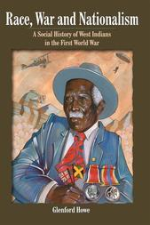 Race, War and Nationalism; A social History of West Indians in the First World War