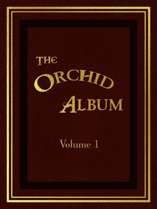 The Orchid Album, Volume 1 Comprising coloured figures and descriptions of new, rare, and beautiful Orchidaceous Plants
