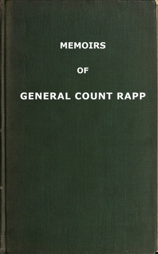 Memoirs of General Count Rapp, First aide-de-camp to Napoleon