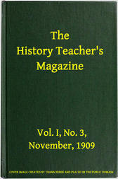 The History Teacher's Magazine, Vol. I, No. 3, November, 1909