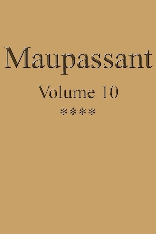 Oeuvres complètes de Guy de Maupassant - volume 10