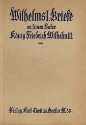 Wilhelms I. Briefe an seinen Vater König Friedrich Wilhelm III. (1827-1839)