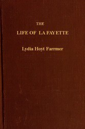 The Life of La Fayette The Knight of Liberty in Two Worlds and Two Centuries