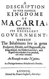 A Description of the Famous Kingdome of Macaria Shewing its Excellent Government: Wherein The Inhabitants Live in Great Prosperity, Health and Happinesse; the King Obeyed, the