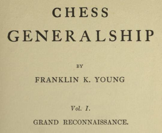 Chess Generalship, Vol. I. Grand Reconnaissance