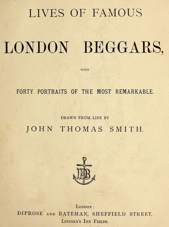 Lives of Famous London Beggars With Forty Portraits of the Most Remarkable.