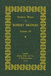 Poetical Works of Robert Bridges (Volume 3)