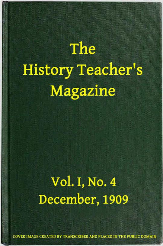 The History Teacher's Magazine, Vol. I, No. 4, December, 1909