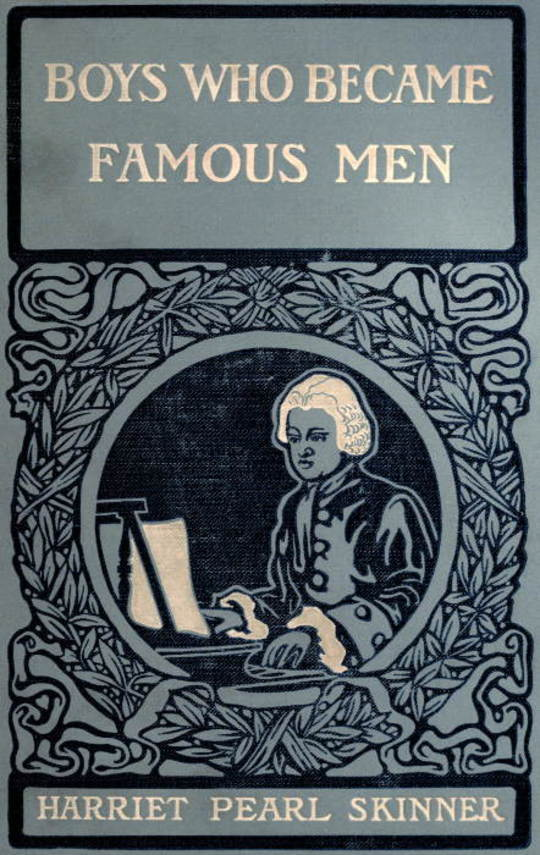 Boys Who Became Famous Men Stories of the Childhood of Poets, Artists, and Musicians