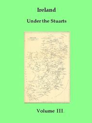 Ireland Under the Stuarts and During the Interregnum, Vol. III (of III), 1660-1690