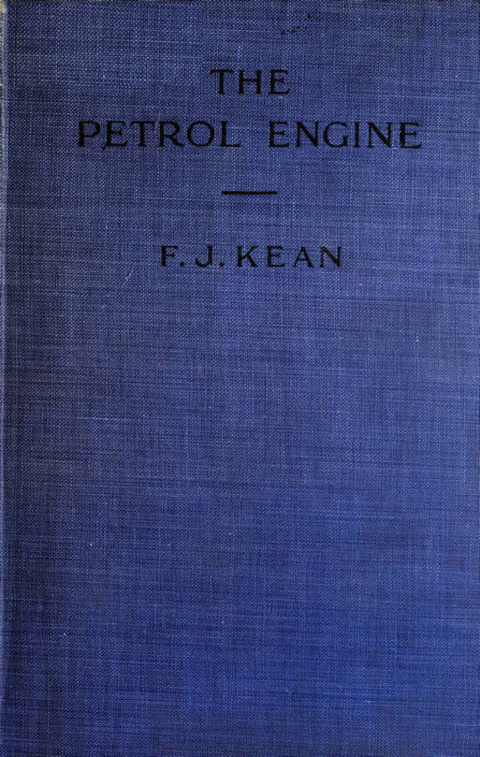 The Petrol Engine A Text-book dealing with the Principles of Design and Construction, with a Special Chapter on the Two-stroke Engine