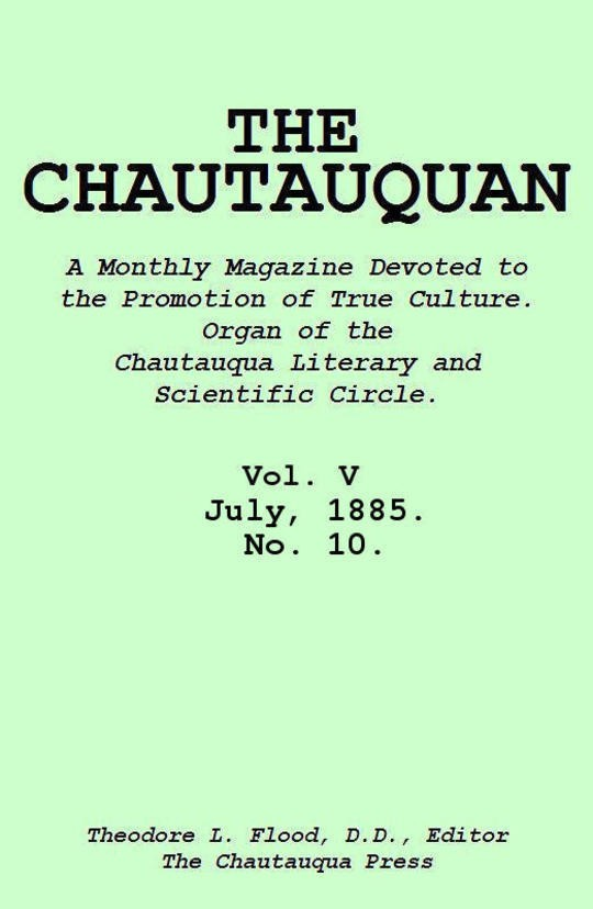 The Chautauquan, Vol. 05, July 1885, No. 10