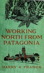 Working North from Patagonia Being the Narrative of a Journey, Earned on the Way, Through Southern and Eastern South America