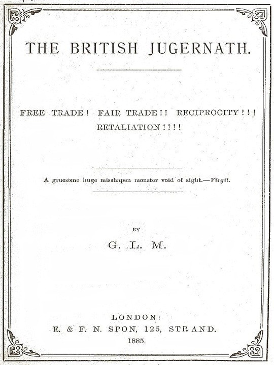 The British Jugernath Free trade! Fair trade!! Reciprocity!!! Retaliation!!!!